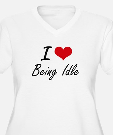 I Love Being Idle Artistic Desig Plus Size T-Shirt