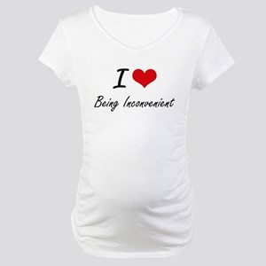 I Love Being Inconvenient Artist Maternity T-Shirt