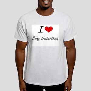 I Love Being Insubordinate Artistic Design T-Shirt