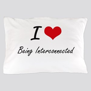 I Love Being Interconnected Artistic D Pillow Case