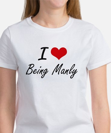 I Love Being Manly Artistic Design T-Shirt