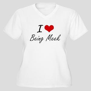 I Love Being Meek Artistic Desig Plus Size T-Shirt