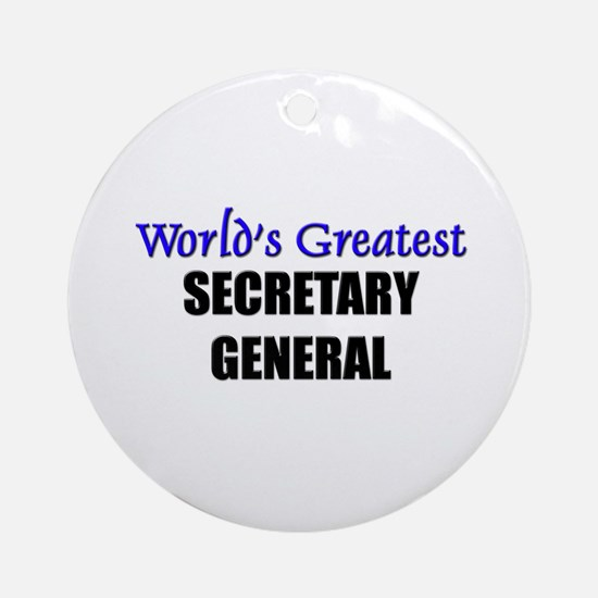 Worlds Greatest SECRETARY GENERAL Ornament (Round)
