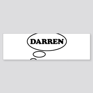 Thinking of DARREN Bumper Sticker