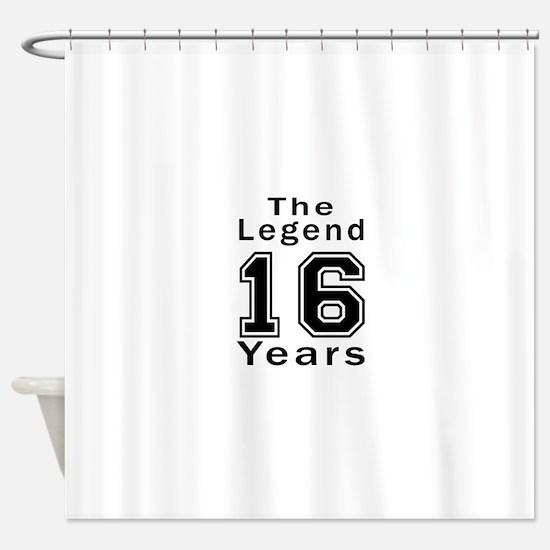 16 Legend Birthday Designs Shower Curtain