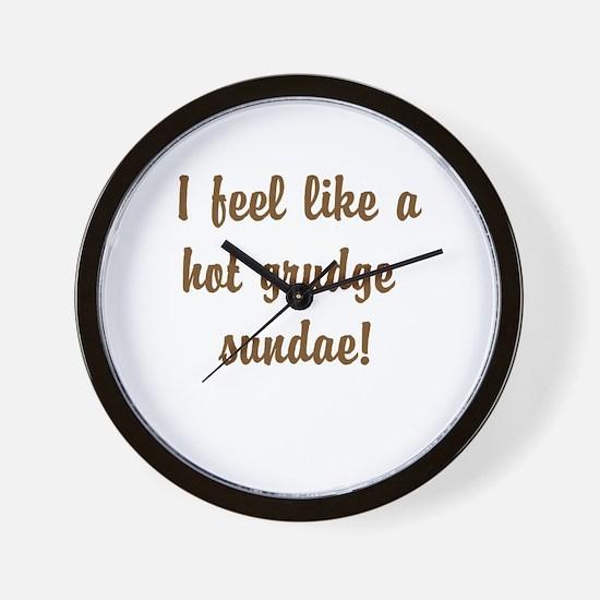 I feel like a hot grudge sundae! Wall Clock