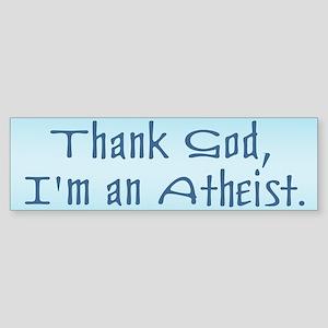 Thank God, I'm an Atheist Bumper Sticker