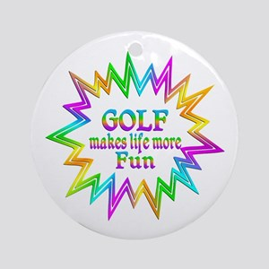 Golf Makes Life More Fun Round Ornament