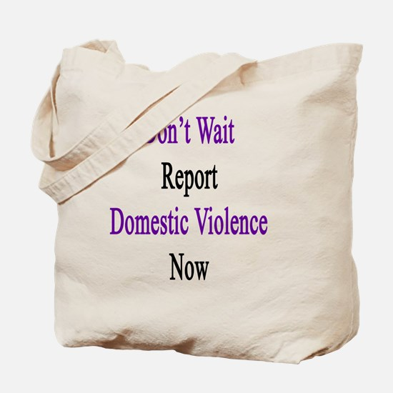 Don't Wait Report Domestic Violence Now  Tote Bag