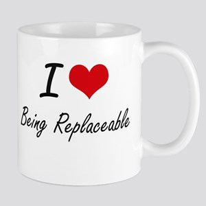 I Love Being Replaceable Artistic Design Mugs