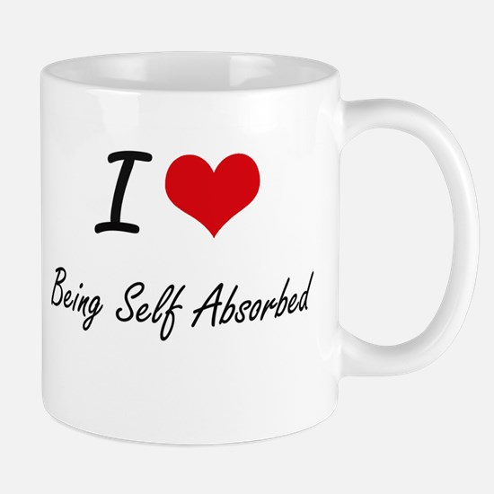 I Love Being Self Absorbed Artistic Design Mugs