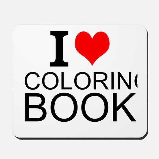 I Love Coloring Books Mousepad