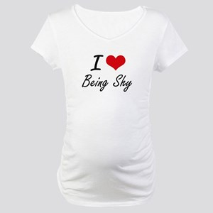 I Love Being Shy Artistic Design Maternity T-Shirt