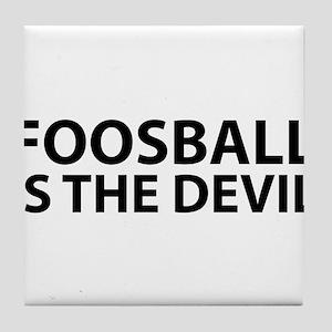 Foosball Is The Devil Tile Coaster