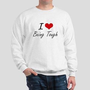 I love Being Tough Artistic Design Sweatshirt