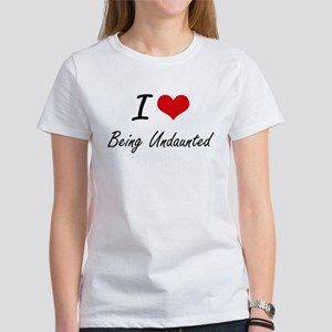 I love Being Undaunted Artistic Design T-Shirt
