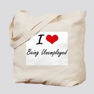 I love Being Unemployed Artistic Design Tote Bag