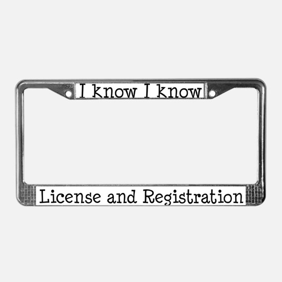 I know I know License Plate Frame