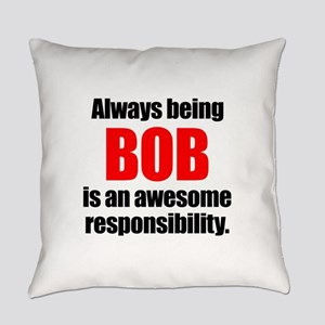 Always being Bob is an awesome res Everyday Pillow