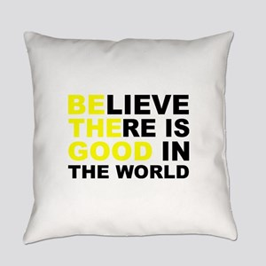 Believe There Is Good In The World Everyday Pillow