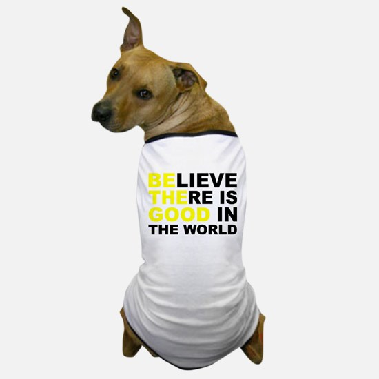 Believe There Is Good In The World Dog T-Shirt