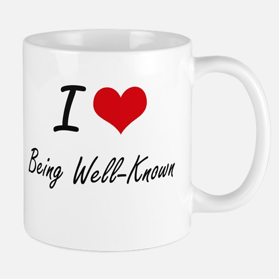 I love Being Well-Known Artistic Design Mugs