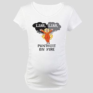 Liar Liar Pantsuit on Fire Maternity T-Shirt