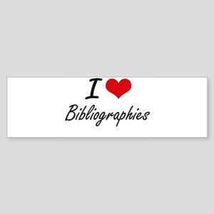 I Love Bibliographies Artistic Desi Bumper Sticker