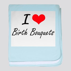 I Love Birth Bouquets Artistic Design baby blanket