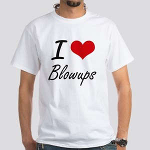 I Love Blowups Artistic Design T-Shirt