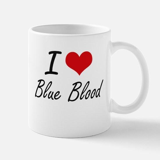 I Love Blue Blood Artistic Design Mugs