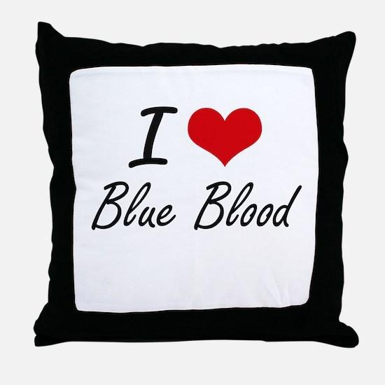 I Love Blue Blood Artistic Design Throw Pillow