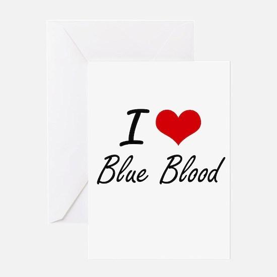 I Love Blue Blood Artistic Design Greeting Cards