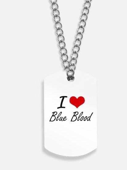 I Love Blue Blood Artistic Design Dog Tags