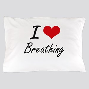 I Love Breathing Artistic Design Pillow Case