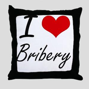 I Love Bribery Artistic Design Throw Pillow