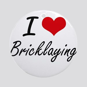 I Love Bricklaying Artistic Design Round Ornament