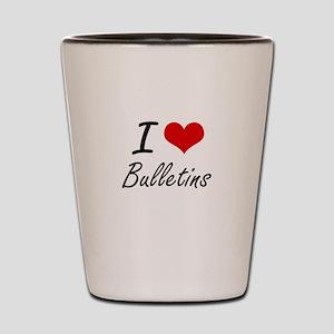 I Love Bulletins Artistic Design Shot Glass