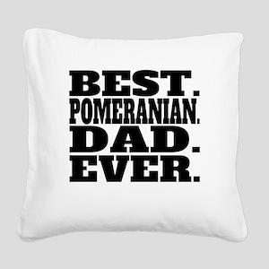 Best Pomeranian Dad Ever Square Canvas Pillow