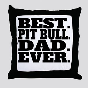 Best Pit Bull Dad Ever Throw Pillow