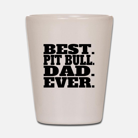 Best Pit Bull Dad Ever Shot Glass