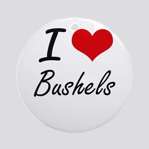 I Love Bushels Artistic Design Round Ornament