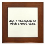 don't threaten me with a good time. Framed Tile