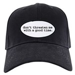 don't threaten me with a good time. Black Cap