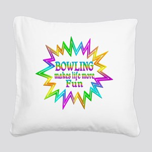 Bowling Makes Life More Fun Square Canvas Pillow