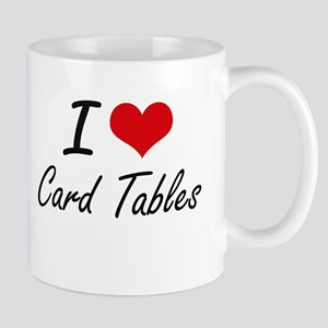 I love Card Tables Artistic Design Mugs