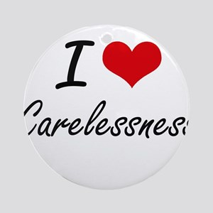 I love Carelessness Artistic Design Round Ornament