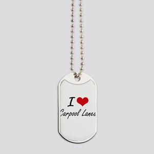 I Love Carpool Lanes Artistic Design Dog Tags