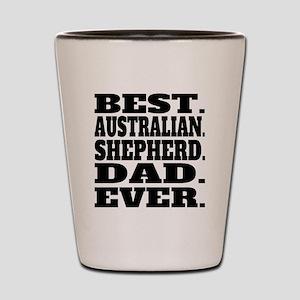 Best Australian Shepherd Dad Ever Shot Glass