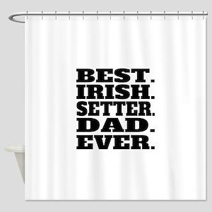 Best Irish Setter Dad Ever Shower Curtain